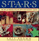 Stars: The Art of Making Stellar Gifts and Radiant Crafts: Brown, Katy