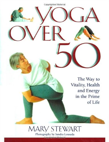 YOGA OVER 50 the Way to Vitality, Health and Energy in the Prime of Life