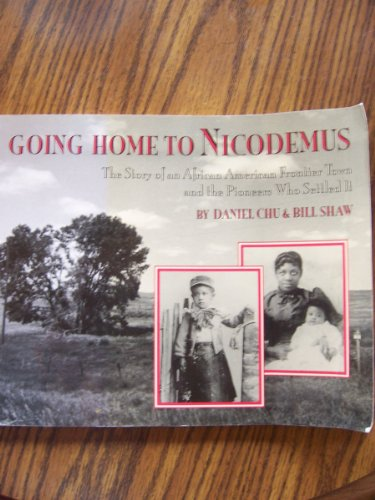 Going Home to Nicodemus: The Story of an African American Frontier Town and the Pioneers Who Sett...