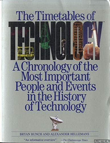 The Timetables of Technology: a Chronology of the Most Important People And Events in the History...