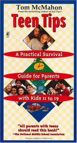 Teen Tips - A Practical Survival Guide For Parents With Kids 11-19: Mcmahon, Tom