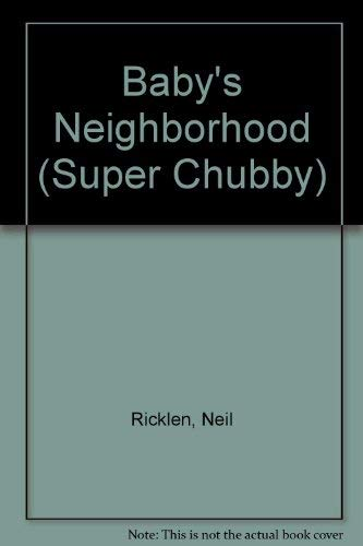 Baby's Neighborhood (Super Chubbies) (0671891111) by Ricklen, Neil
