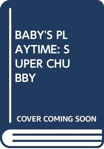 BABY'S PLAYTIME: SUPER CHUBBY (0671891138) by Ricklen, Neil