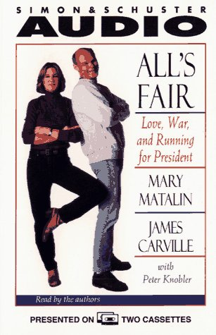 All's Fair: Love, War, and Running for President (0671891774) by Mary Matlin; James Carville; Peter Knobler