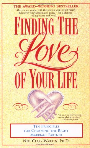Finding the Love of Your Life: Ten Principles for Choosing the Right Marriage Partner 9780671892012 No matter what stage of courship you are in, whether still looking or think you've found someone, whether you've been married before or