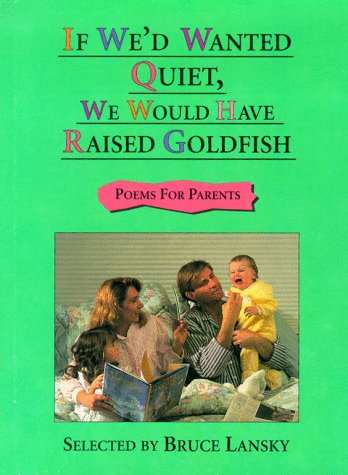 If We'd Wanted Quiet, We Would Have Raised Goldfish (0671894579) by Bruce Lansky