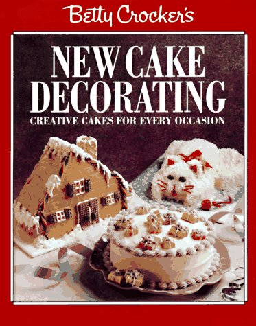 9780671897482: Betty Crocker'S New Cake Decorating: Creative Cake S for Ever