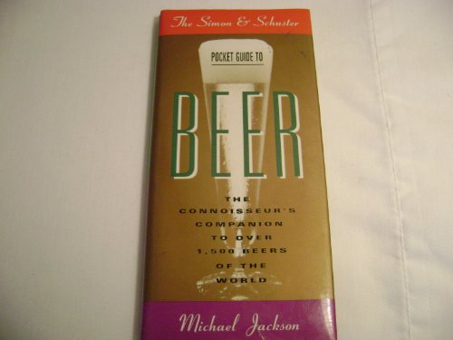 Simon & Schuster Pocket Guide to Beer: The Connoisseur's Companion to over One Thousand ...