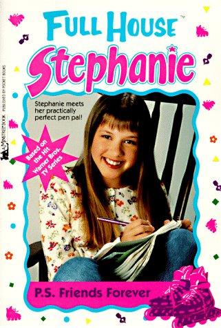 P. S. Friends Forever (Full House Stephanie: Speregen, Devra Newberger;
