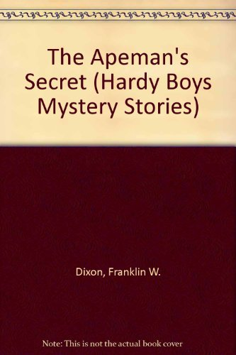 The Apeman's Secret. The Hardy Boys SERIES # 62. The monster who terrorizes Bayport and a girl...
