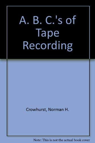 ABC's of tape recording,: Crowhurst, Norman H