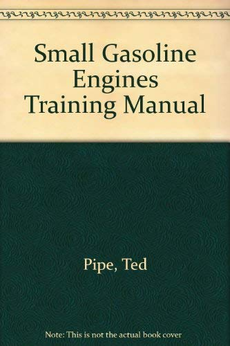 Small Gas Engines Training Manual: Ted Pipe