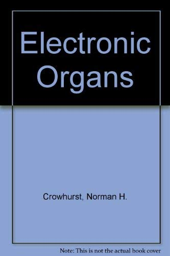 Electronic Organs (0672211769) by Crowhurst, Norman H