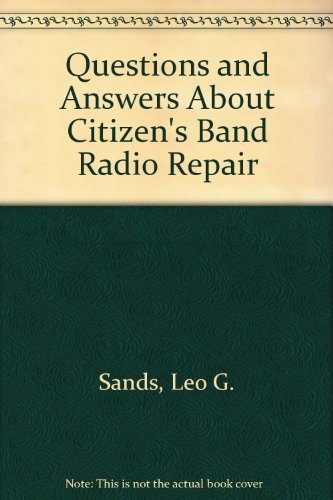 Questions and Answers About Citizen's Band Radio Repair (9780672214356) by Leo G. Sands