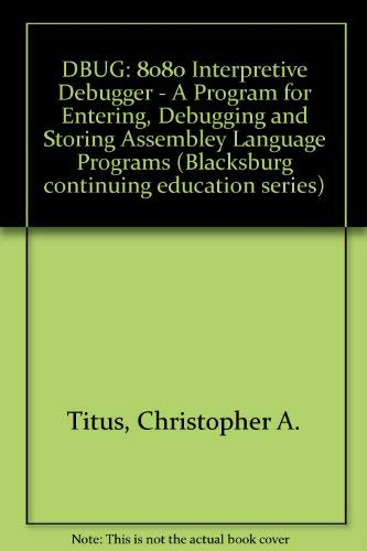 9780672215360: DBUG: 8080 Interpretive Debugger - A Program for Entering, Debugging and Storing Assembley Language Programs (Blacksburg continuing education series)