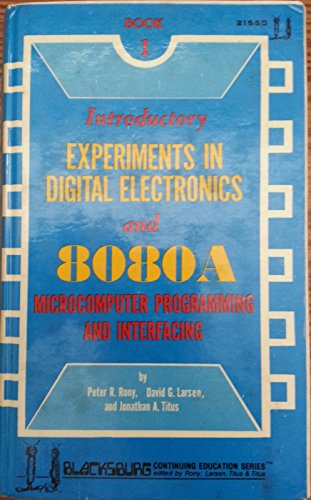 Introductory Experiments in Digital Electronics and 8080A: Peter R. Rony;