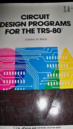 Circuit Design Programs for the TRS-80: Howard M. Berlin
