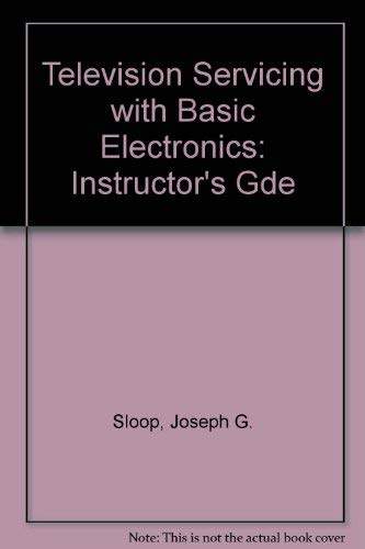 Television Servicing with Basic Electronics {INSTRUCTOR'S GUIDE} - FIRST EDITION: Sloop, ...