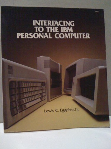 Interfacing to the IBM Personal Computer: Eggebrecht, Lewis C