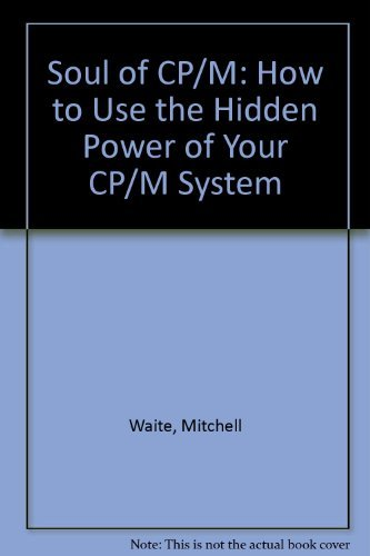 Soul of CP/M: How to Use the Hidden Power of Your CP/M System (067222030X) by Waite, Mitchell; Lafore, Robert