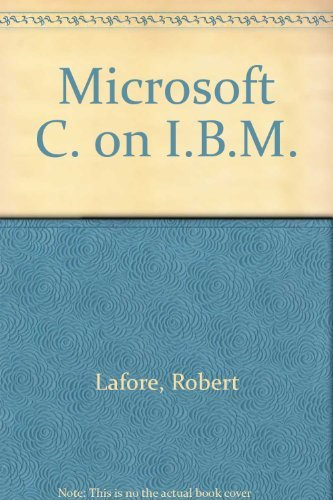 Microsoft C: Programming for the IBM (0672225158) by Robert Lafore