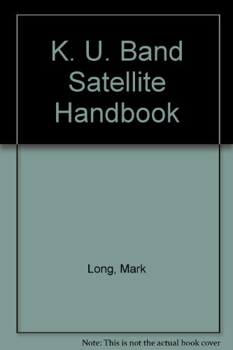 The Ku-Band Satellite Handbook: Long, Mark