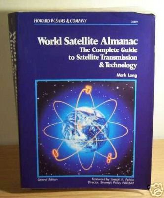 9780672225598: World Satellite Almanac: The Complete Guide to Satellite Transmission & Technology (PHILLIPS WORLD SATELLITE ALMANAC) (English, French, Spanish, German and Portuguese Edition)