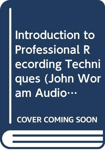 9780672225741: Introduction to Professional Recording Techniques (John Woram Audio Series)