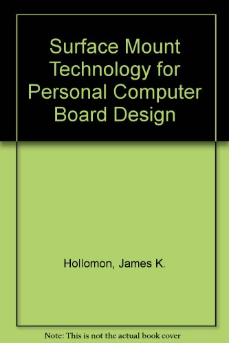 Surface Mount Technology for Personal Computer Board Design: Hollomon, James K.