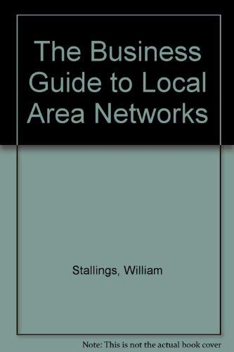 The Business Guide to Local Area Networks: Stallings, William