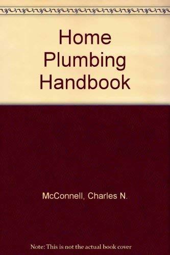 Home Plumbing Handbook: McConnell, Charles N.