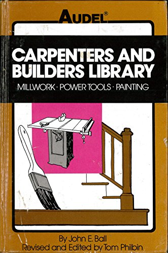 9780672233685: Carpenters and Builders Library: Millwork, Power Tools, Painting v. 4 (Carpenters and builders library / by John E. Ball)