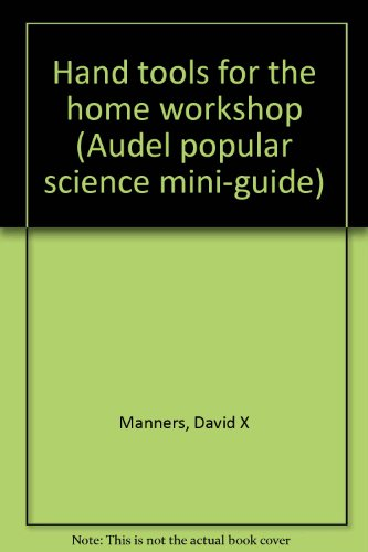 Hand tools for the home workshop (Audel popular science mini-guide): Manners, David X