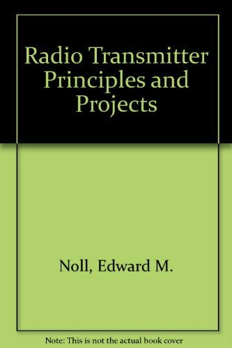 Radio Transmitter Principles and Projects: Edward M. Noll