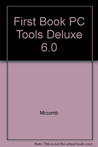 The First Book of PC Tools Deluxe: McComb, Gordon