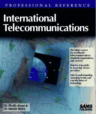 International Telecommunications (Professional Reference Series): Bernt, Phyllis; Weiss, Martin