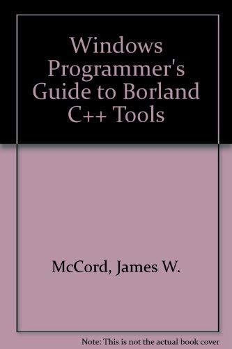 Windows Programmer's Guide to Borland C++ Tools/Book: McCord, James W.