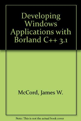 Developing Windows Applications with Borland C++ 3.1: McCord, James W.