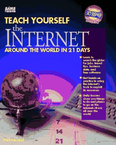 Teach Yourself the Internet Around the World in 21 Days (Sams Teach Yourself): Randall, Neil