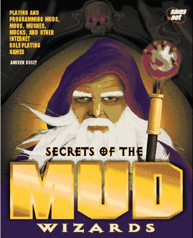 Secrets of the Mud Wizards: Playing and Programming Muds, Moos, Mucks, and Other Internet ...