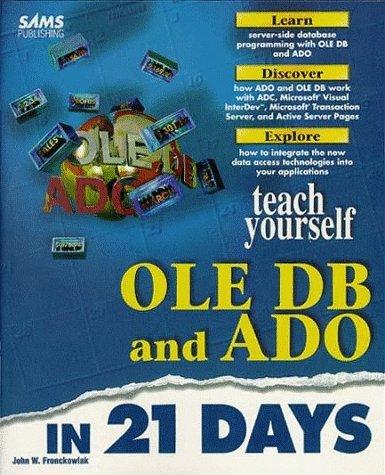 Teach Yourself Ole Db and Ado in 21 Days (Sams Teach Yourself.): Fronckowiak, John