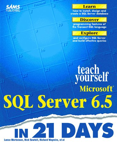 Teach Yourself Microsoft SQL Server 6.5 in 21 Days (0672311380) by Mortensen, Lance; Sawtell, Rick; Delaney, Kalen
