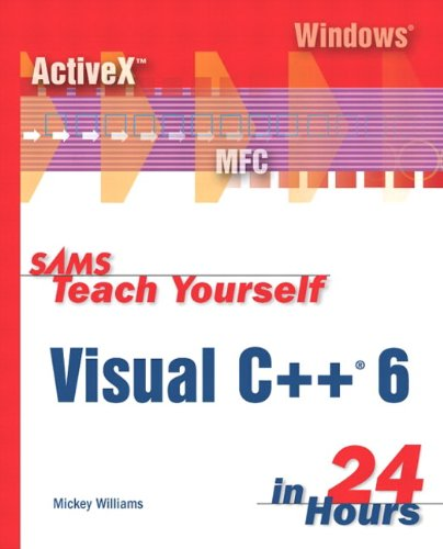 9780672313035: Teach Yourself Visual C++ 6 in 24 Hours (Sams Teach Yourself)
