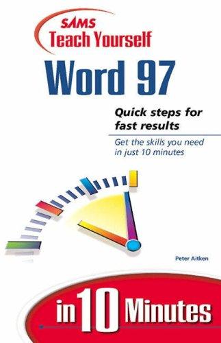 Teach Yourself Word 97 in 10 Minutes (Sams Teach Yourself.in 10 Minutes): Peter G. Aitken, Aitken