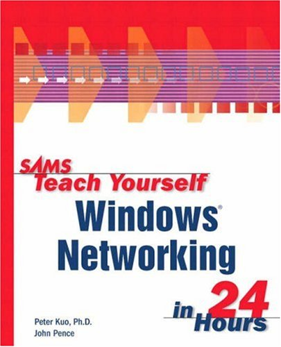 Sams Teach Yourself Windows Networking in 24: Peter Kuo, Peter