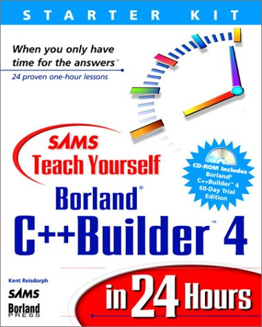 Sams Teach Yourself Borland C++ Builder 4: Reisdorph, Kent, Gill,