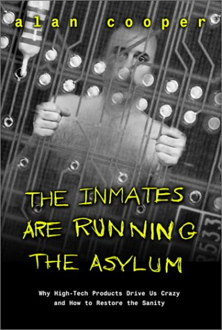 9780672316494: The Inmates are Running the Asylum: Why High-tech Products Drive Us Crazy and How to Restore the Sanity