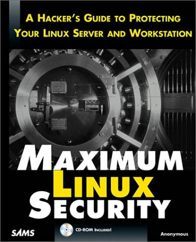 9780672316708: Maximum Linux Security: A Hacker's Guide to Protecting Your Linux Server and Workstation