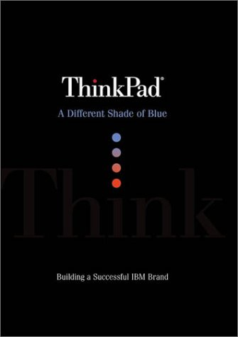 9780672317569: ThinkPad: A Different Shade of Blue: A Different Shade of Blue - How IBM Created the Most Successful Brand in Computer History