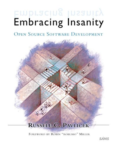 Embracing Insanity: Open Source Software Development: Pavlicek, Russell C